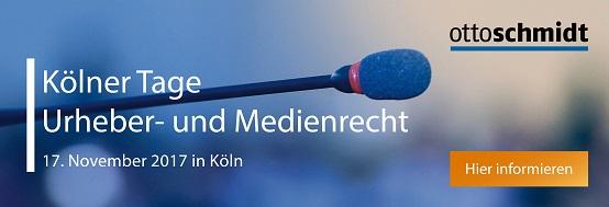 Kölner Tage Urheber- und Medienrecht 2017 - 17.11.2017. Hier informieren!