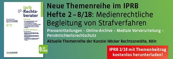 Neue Themenreihe im IPRB: Medienrechtliche Begleitung von Strafverfahren. Heft 2/18 hier kostenlos herunterladen.